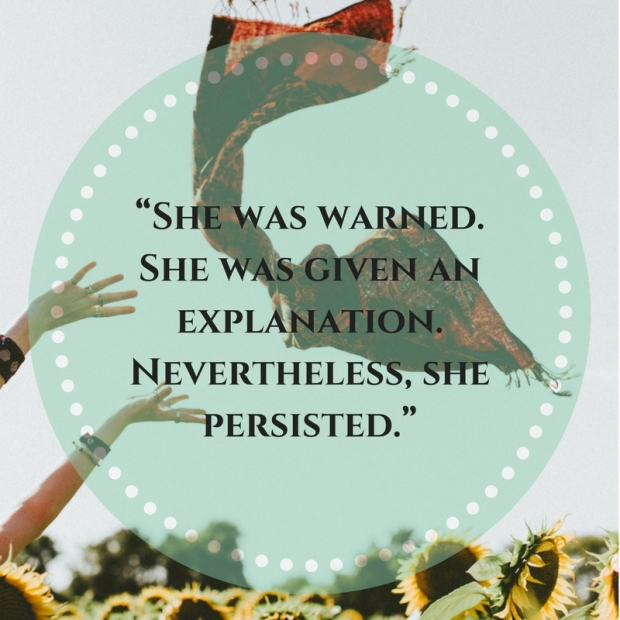 she-was-warned-she-was-given-an-explanation-nevertheless-she-persisted